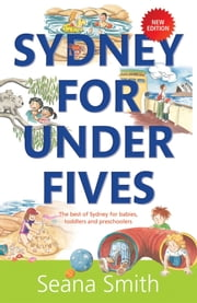 Sydney For Under Fives - The Best Guide To Sydney For Kids ebook by Seana Smith