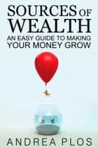 Sources Of Wealth ebook de Andrea Plos