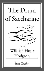 The Drum of Saccharine ebook by William Hope Hodgson