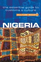 Nigeria - Culture Smart! - The Essential Guide to Customs & Culture eBook by Diane Lemieux, Culture Smart!