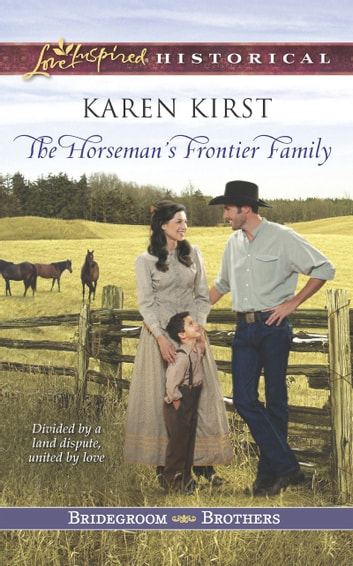 The Horseman's Frontier Family (Mills & Boon Love Inspired Historical) (Bridegroom Brothers, Book 2) ebook by Karen Kirst