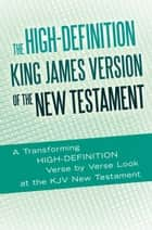 The High-Definition King James Version of the New Testament ebook by Ted Rouse