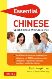 Essential Chinese - Speak Chinese with Confidence! (Mandarin Chinese Phrasebook) ebook by Philip Yungkin Lee,Shun-Yao Chang