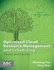 Optimized Cloud Resource Management and Scheduling - Theories and Practices ebook by Wenhong Dr. Tian,Yong Dr. Zhao