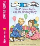 The Princess Twins and the Birthday Party - Level 1 ebook by Mona Hodgson, Julie Olson