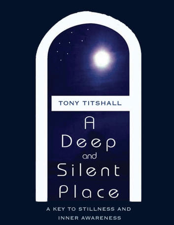 A Deep and Silent Place: A Key to Stillness and Inner Awareness ebook by Tony Titshall