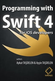 Programming with Swift4 - Swift4 Programming Language ebook by Aykut Taşdelen, Ayşin Taşdelen