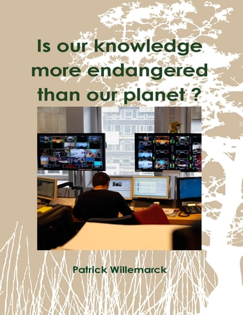 Is Our Knowledge More Endangered Than Our Planet ? ebook by Patrick Willemarck