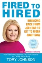 Fired to Hired - Bouncing Back from Job Loss to Get to Work Right Now ebook by Tory Johnson