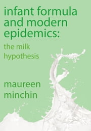 Infant Formula and Modern Epidemics - The milk hypothesis ebook by Maureen Minchin