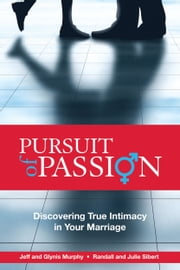 Pursuit of Passion - Discovering True Intimacy in Your Marriage ebook by Jeff & Glynis Murphy, Randall & Julie Sibert