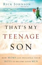 That's My Teenage Son ebook by Rick Johnson
