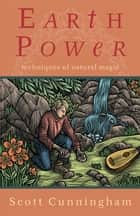 Earth Power - Techniques of Natural Magic ebook by Scott Cunningham