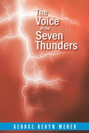The Voice of the Seven Thunders ebook by George Kevyn Weber