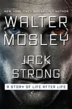 Jack Strong - A Story of Life After Life ebook by Walter Mosley