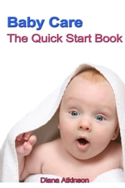Baby Care: The Quick Start Book ebook by Diana Atkinson
