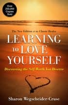 Learning to Love Yourself, Revised & Updated: Finding Your Self-Worth - Finding Your Self-Worth ebook by Sharon Wegscheider-Cruse