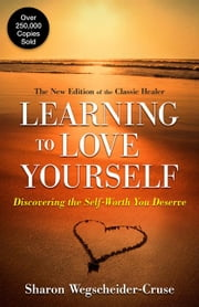 Learning to Love Yourself, Revised & Updated: Finding Your Self-Worth ebook by Sharon Wegscheider-Cruse