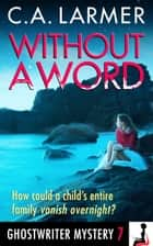 Without A Word (Ghostwriter Mystery 7) ebook by C.A. Larmer