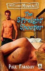 The Straight Shooter: A Nate Dainty Manhunt ebook by Paul Faraday