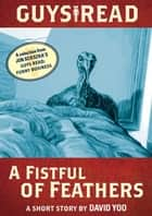 Guys Read: A Fistful of Feathers - A Short Story from Guys Read: Funny Business ebook by David Yoo, Adam Rex, Jon Scieszka
