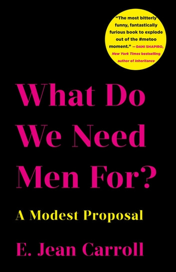 What Do We Need Men For? - A Modest Proposal ebook by E. Jean Carroll