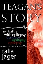 Teagan's Story: Her Battle With Epilepsy ebook by Talia Jager