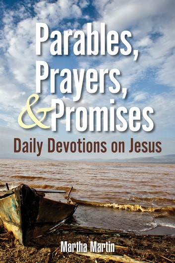 Parables, Prayers, & Promises - Daily Devotions on Jesus ebook by Martin,Elliott