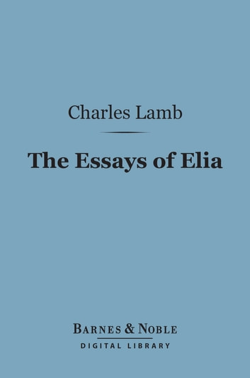 The Essays of Elia (Barnes & Noble Digital Library) 電子書 by Charles Lamb
