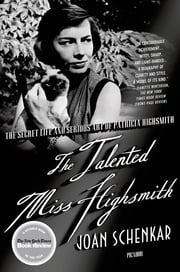 The Talented Miss Highsmith - The Secret Life and Serious Art of Patricia Highsmith ebook by Joan Schenkar
