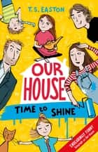 Our House 2: Time to Shine ebook by Tom Easton