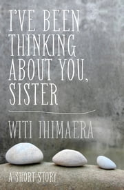 I've Been Thinking About You, Sister ebook by Witi Ihimaera