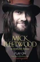 Play On - Now, Then and Fleetwood Mac ebook by Mick Fleetwood, Anthony Bozza