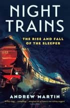 Night Trains - The Rise and Fall of the Sleeper ebook by Andrew Martin