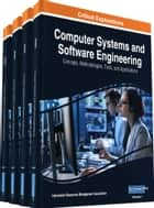 Computer Systems and Software Engineering - Concepts, Methodologies, Tools, and Applications ebook by Information Resources Management Association