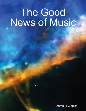 The Good News of Music ebook by Aaron Ziegler