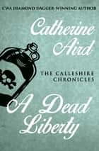 A Dead Liberty ebook by Catherine Aird