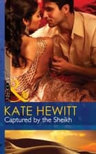 Captured By The Sheikh (Mills & Boon Modern) (Rivals to the Crown of Kadar, Book 1) ebook by Kate Hewitt