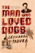 The Man Who Loved Dogs ebook by Leonardo Padura,Anna Kushner