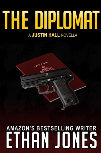 The Diplomat: A Justin Hall Spy Thriller Novella - Action, Mystery, International Espionage and Suspense - Book 4.5 ebook by Ethan Jones