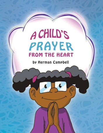 A Child's Prayer From The Heart ebook by Herman Campbell