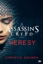 Assassin's Creed : Heresy ebook by Claire Jouanneau, Christie Golden