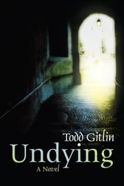 Undying - A Novel ebook by Todd Gitlin