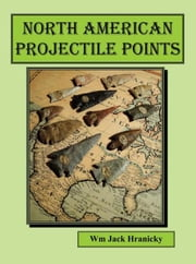 North American Projectile Points ebook by Wm Jack Hranicky RPA