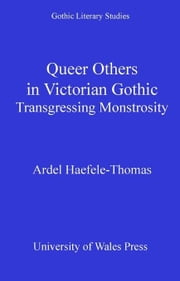 Queer Others in Victorian Gothic: Transgressing Monstrosity ebook by Haefele-Thomas, Ardel