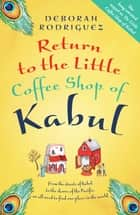 Return to the Little Coffee Shop of Kabul ebook by Deborah Rodriguez