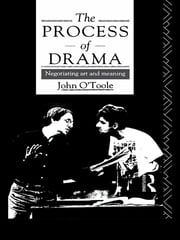 The Process of Drama - Negotiating Art and Meaning ebook by John O'Toole