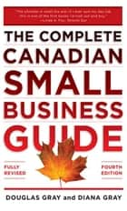 The Complete Canadian Small Business Guide ebook by Douglas Gray