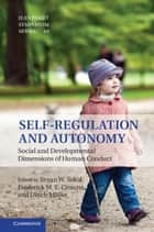 Self-Regulation and Autonomy - Social and Developmental Dimensions of Human Conduct ebook by Bryan W. Sokol, Frederick M. E. Grouzet, Ulrich Müller