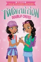 Twintuition: Double Cross ebook by Tia Mowry, Tamera Mowry
